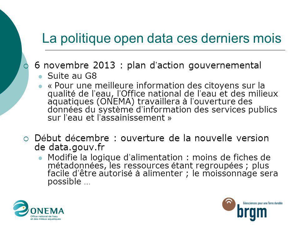 La politique open data ces derniers mois  6 novembre 2013 : plan d ' action gouvernemental Suite au G8 « Pour une meilleure information des citoyens