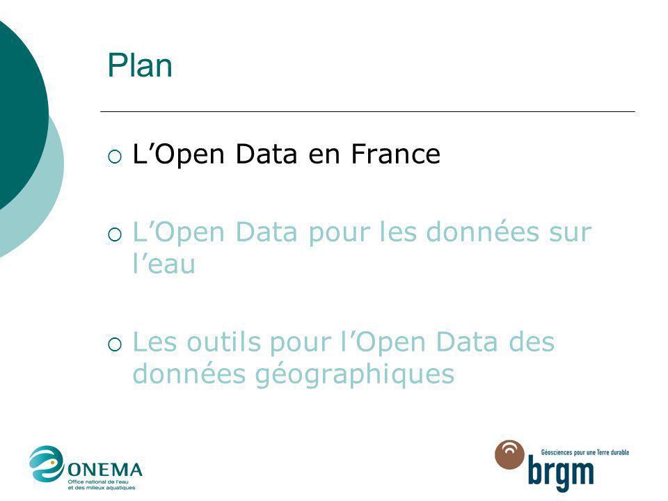 Plan  L'Open Data en France  L'Open Data pour les données sur l'eau  Les outils pour l'Open Data des données géographiques