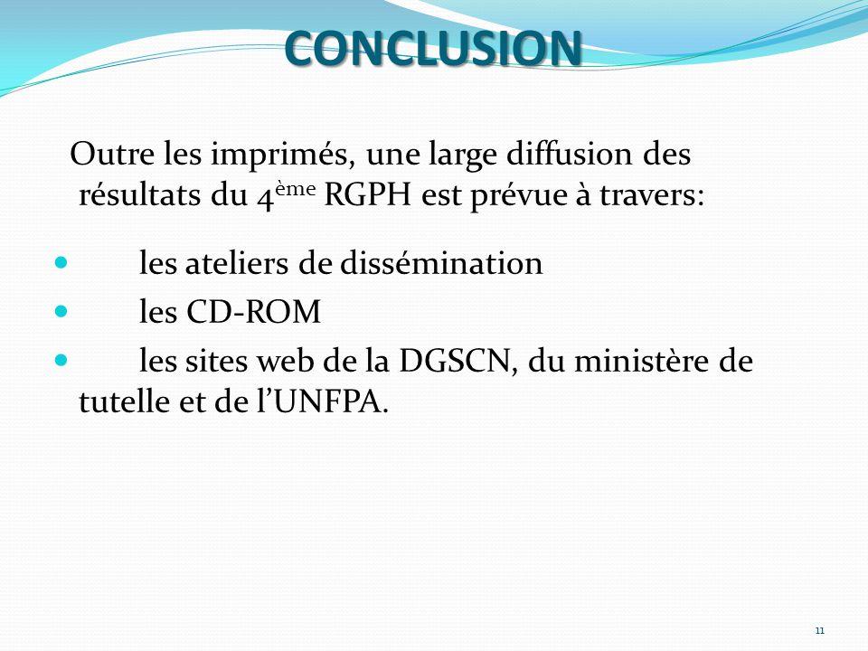 CONCLUSION Outre les imprimés, une large diffusion des résultats du 4 ème RGPH est prévue à travers: les ateliers de dissémination les CD-ROM les sites web de la DGSCN, du ministère de tutelle et de l'UNFPA.
