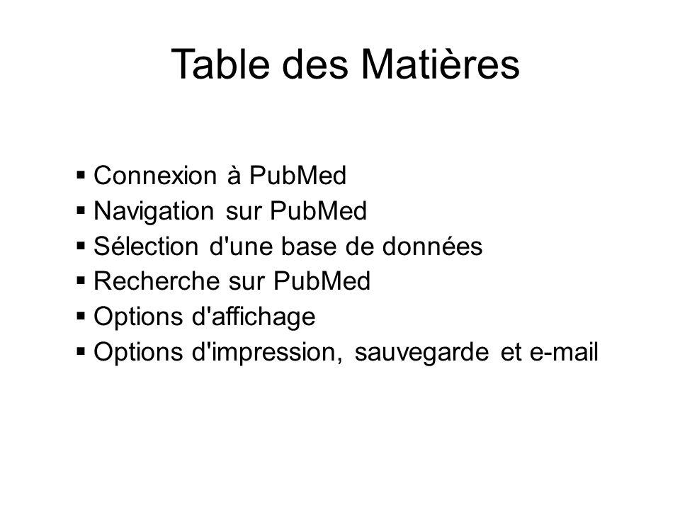 Table des Matières  Connexion à PubMed  Navigation sur PubMed  Sélection d'une base de données  Recherche sur PubMed  Options d'affichage  Optio