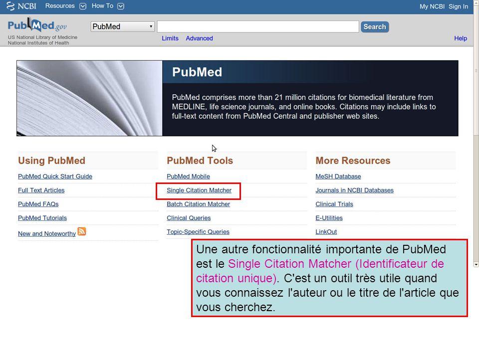 Une autre fonctionnalité importante de PubMed est le Single Citation Matcher (Identificateur de citation unique). C'est un outil très utile quand vous