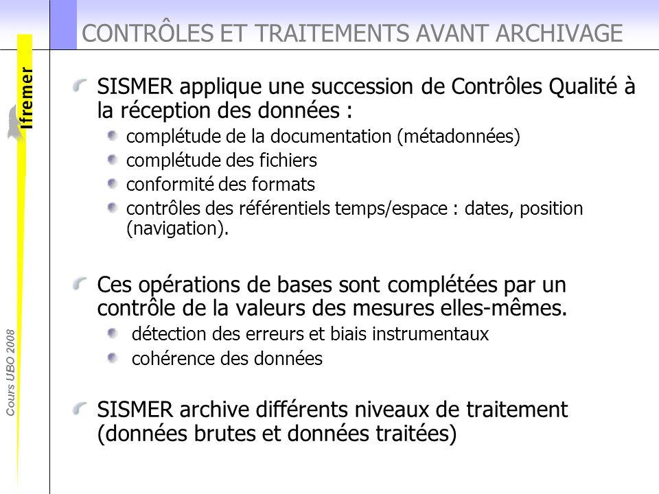 Cours UBO 2008 CONTRÔLES ET TRAITEMENTS AVANT ARCHIVAGE SISMER applique une succession de Contrôles Qualité à la réception des données : complétude de