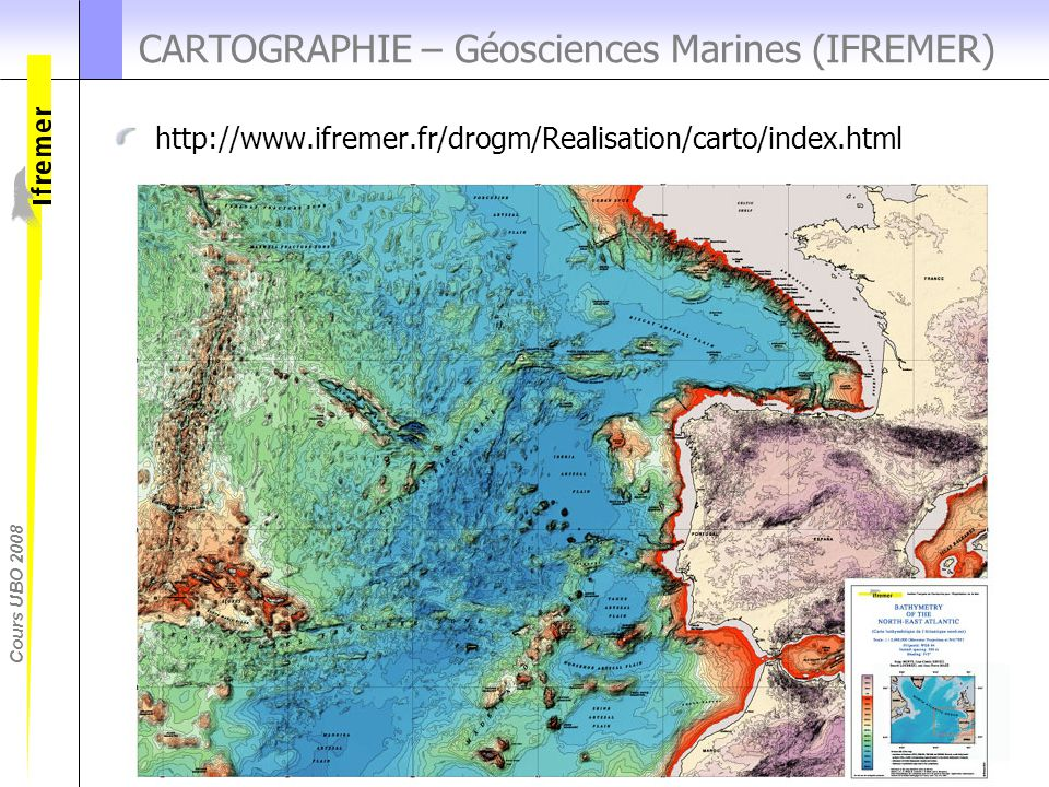 Cours UBO 2008 CARTOGRAPHIE – Géosciences Marines (IFREMER) http://www.ifremer.fr/drogm/Realisation/carto/index.html