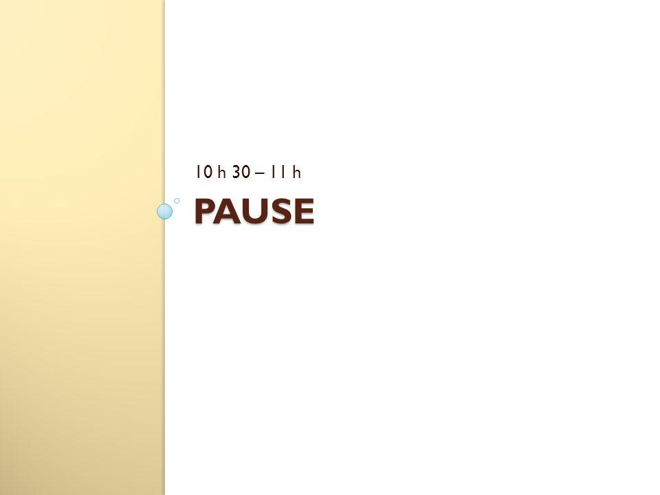 PAUSE 10 h 30 – 11 h
