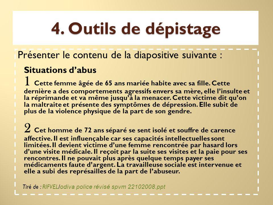 4. Outils de dépistage Présenter le contenu de la diapositive suivante : Situations d'abus 1 Cette femme âgée de 65 ans mariée habite avec sa fille. C