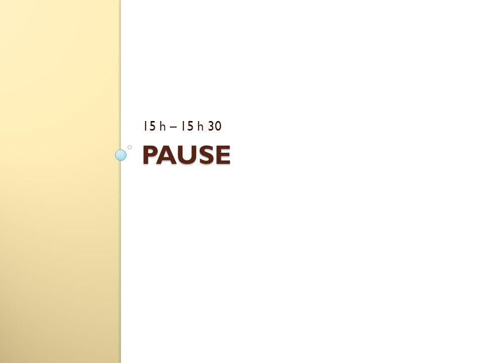 PAUSE 15 h – 15 h 30