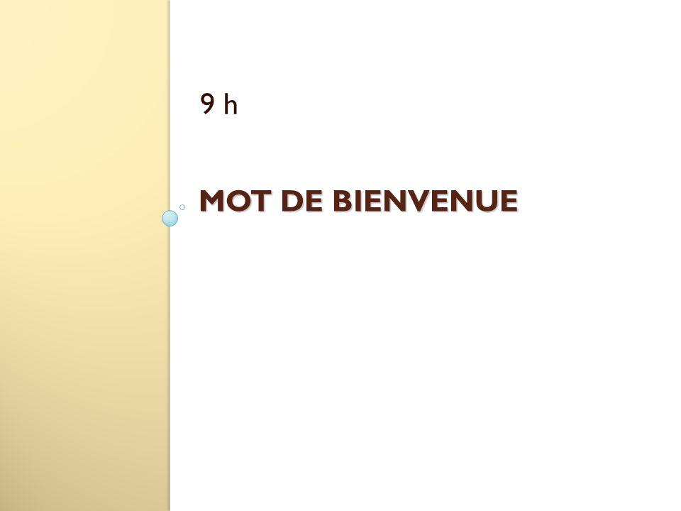 9 h MOT DE BIENVENUE