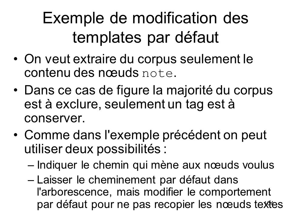 104 Exemple de modification des templates par défaut On veut extraire du corpus seulement le contenu des nœuds note.