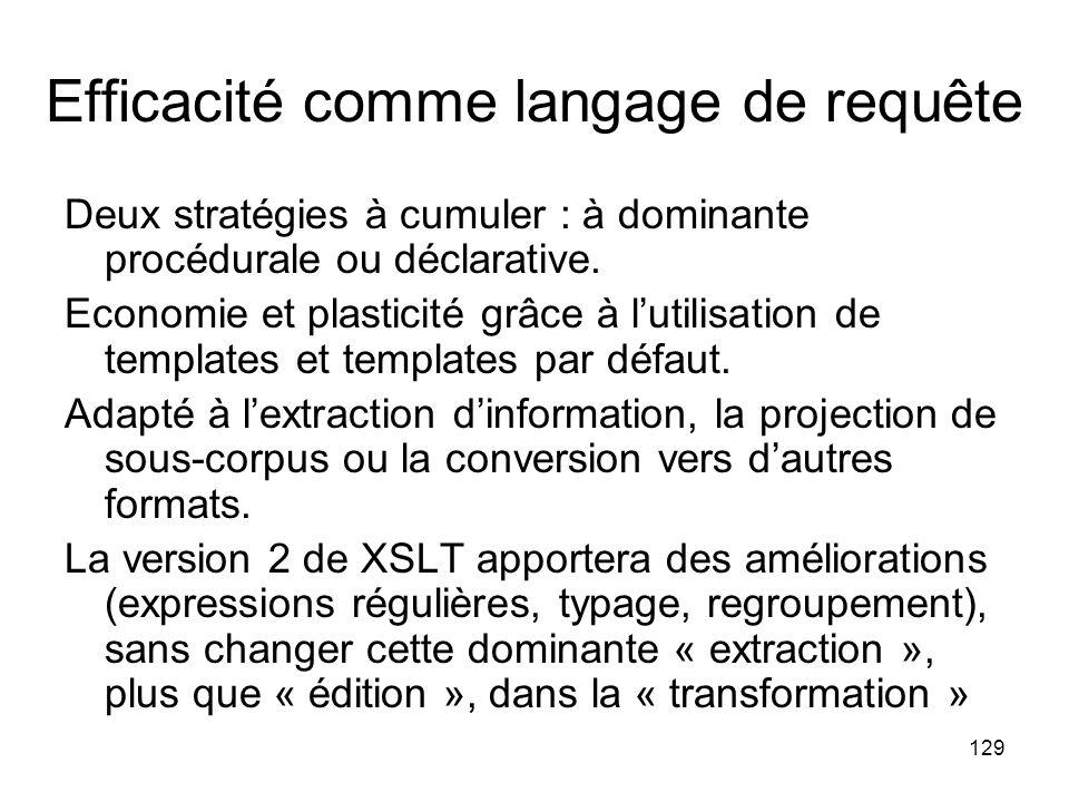 129 Efficacité comme langage de requête Deux stratégies à cumuler : à dominante procédurale ou déclarative.