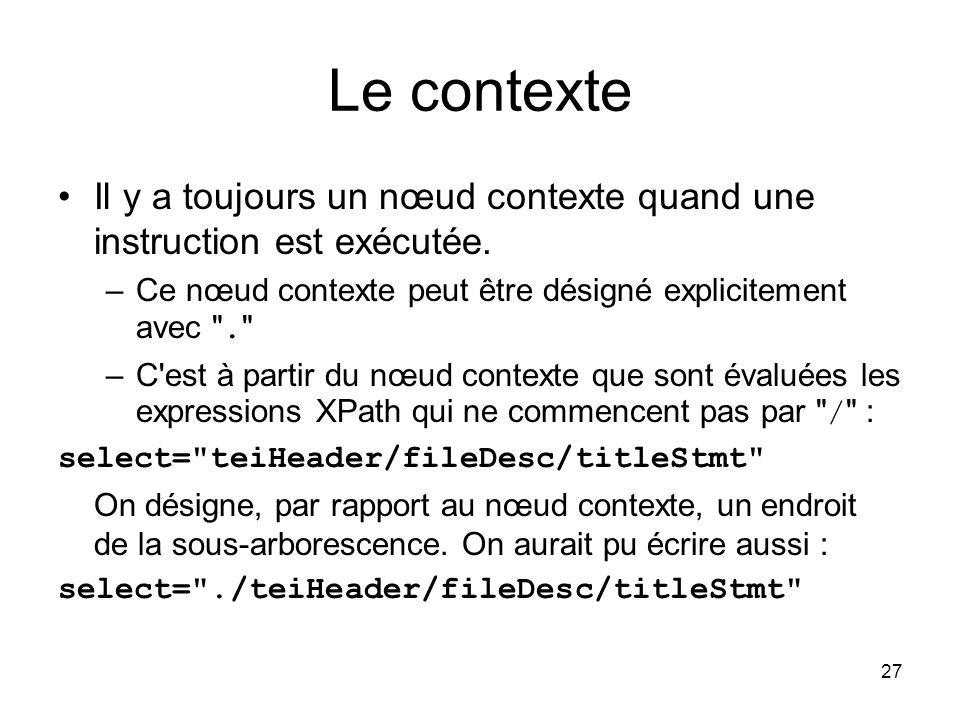 27 Le contexte Il y a toujours un nœud contexte quand une instruction est exécutée. –Ce nœud contexte peut être désigné explicitement avec