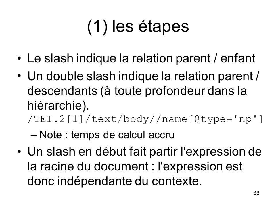 38 (1) les étapes Le slash indique la relation parent / enfant Un double slash indique la relation parent / descendants (à toute profondeur dans la hiérarchie).
