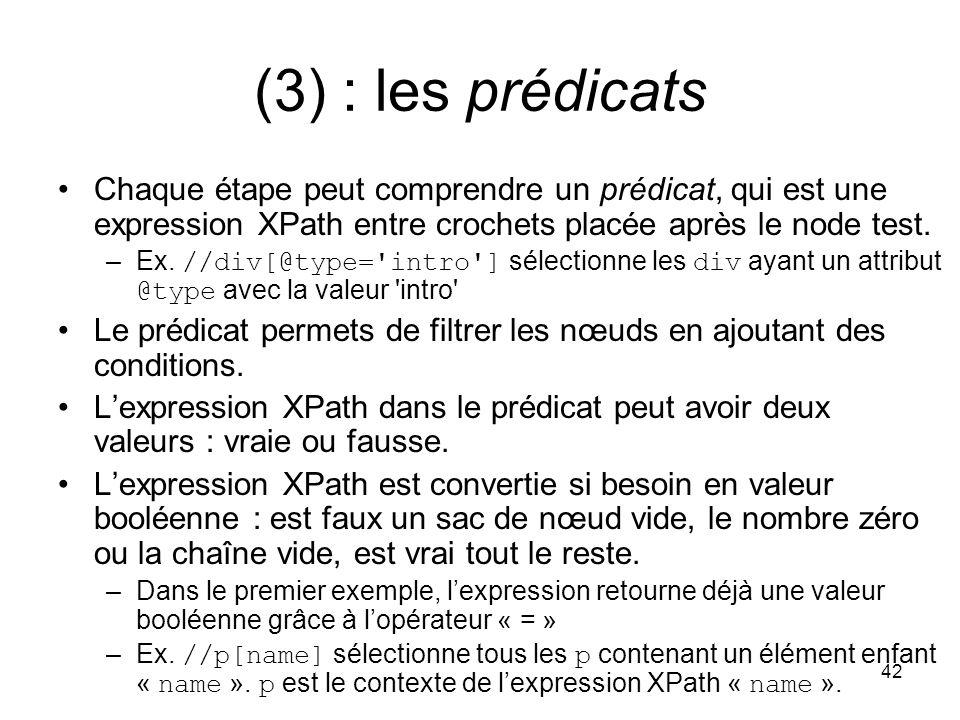 42 (3) : les prédicats Chaque étape peut comprendre un prédicat, qui est une expression XPath entre crochets placée après le node test. –Ex. //div[@ty