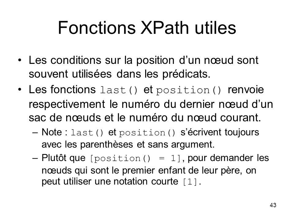 43 Fonctions XPath utiles Les conditions sur la position d'un nœud sont souvent utilisées dans les prédicats. Les fonctions last() et position() renvo