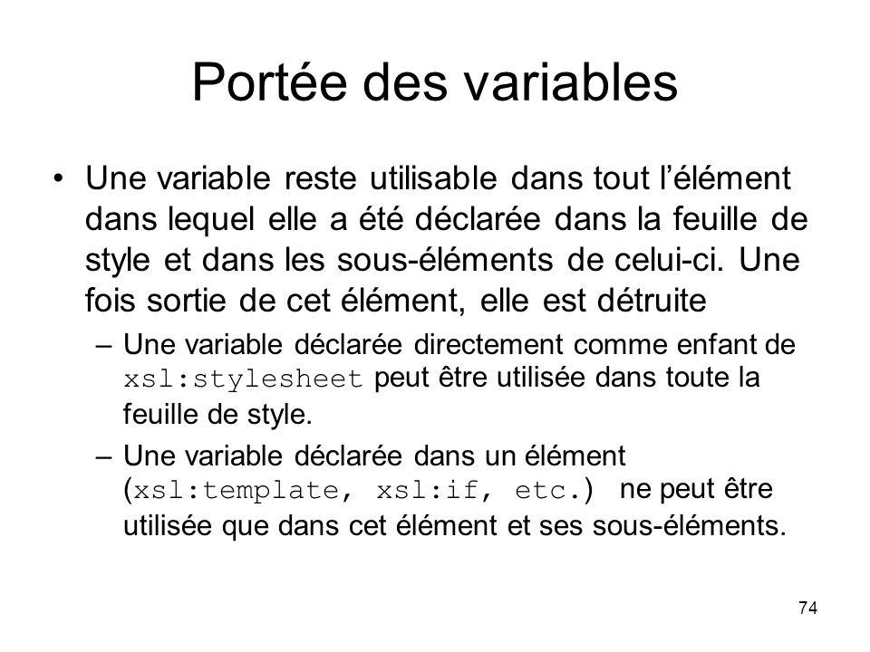 74 Portée des variables Une variable reste utilisable dans tout l'élément dans lequel elle a été déclarée dans la feuille de style et dans les sous-éléments de celui-ci.