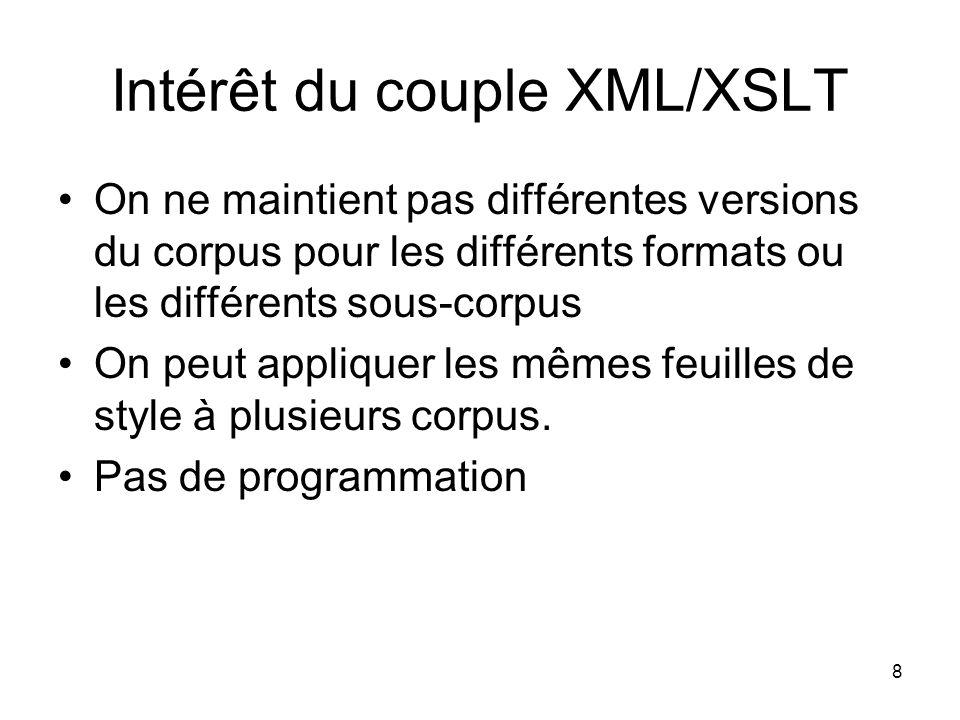 8 On ne maintient pas différentes versions du corpus pour les différents formats ou les différents sous-corpus On peut appliquer les mêmes feuilles de style à plusieurs corpus.
