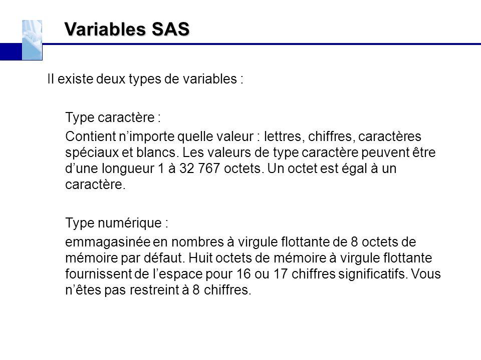 Variables SAS Il existe deux types de variables : Type caractère : Contient n'importe quelle valeur : lettres, chiffres, caractères spéciaux et blancs