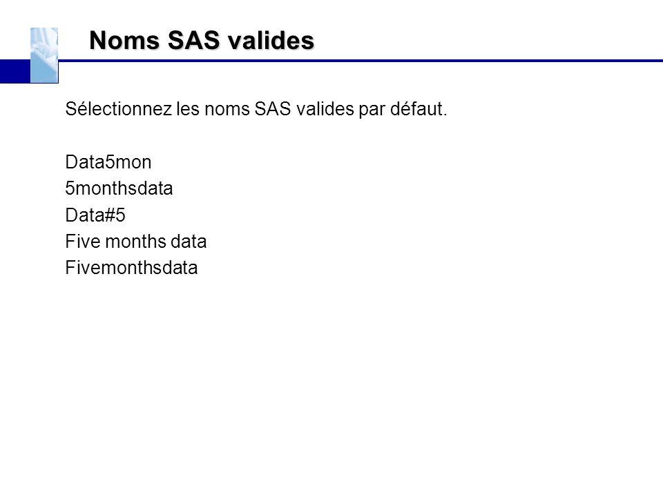 Noms SAS valides Sélectionnez les noms SAS valides par défaut. Data5mon 5monthsdata Data#5 Five months data