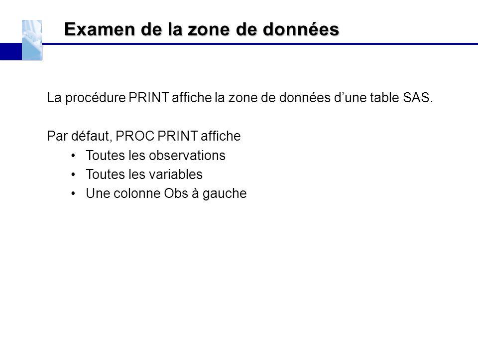 Examen de la zone de données La procédure PRINT affiche la zone de données d'une table SAS. Par défaut, PROC PRINT affiche Toutes les observations Tou