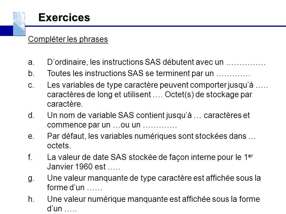 Exercices Compléter les phrases a.D'ordinaire, les instructions SAS débutent avec un …………… b.Toutes les instructions SAS se terminent par un …………. c.L