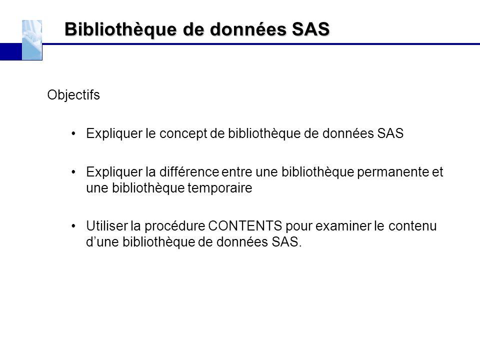 Bibliothèque de données SAS Objectifs Expliquer le concept de bibliothèque de données SAS Expliquer la différence entre une bibliothèque permanente et