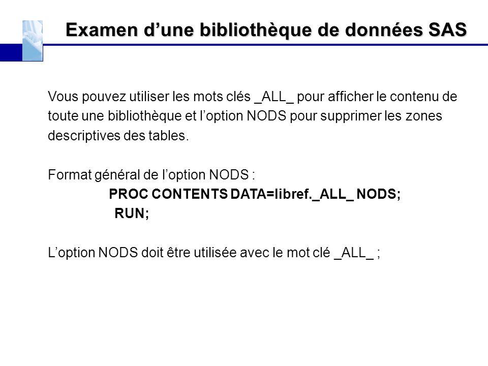 Examen d'une bibliothèque de données SAS Vous pouvez utiliser les mots clés _ALL_ pour afficher le contenu de toute une bibliothèque et l'option NODS