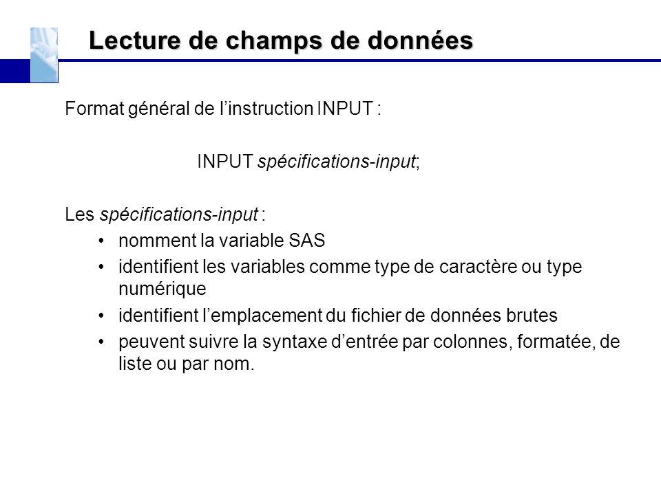 Lecture de champs de données Format général de l'instruction INPUT : INPUT spécifications-input; Les spécifications-input : nomment la variable SAS id