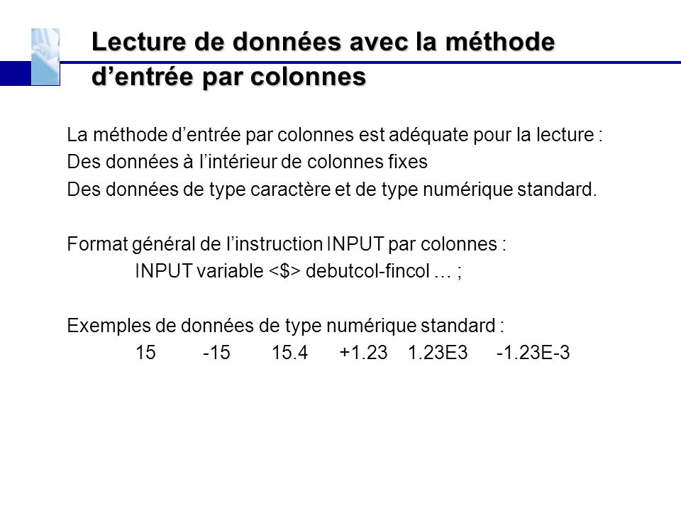 Lecture de données avec la méthode d'entrée par colonnes La méthode d'entrée par colonnes est adéquate pour la lecture : Des données à l'intérieur de