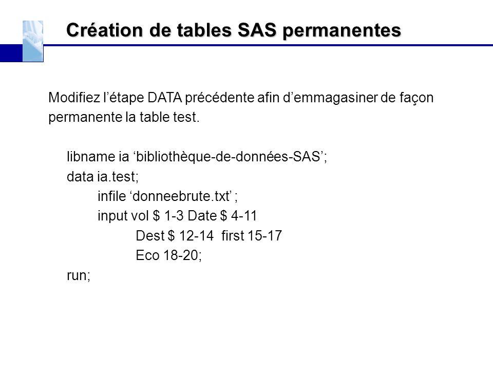 Création de tables SAS permanentes Modifiez l'étape DATA précédente afin d'emmagasiner de façon permanente la table test. libname ia 'bibliothèque-de-