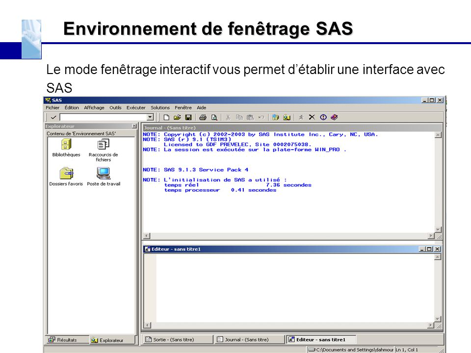 Environnement de fenêtrage SAS Le mode fenêtrage interactif vous permet d'établir une interface avec SAS