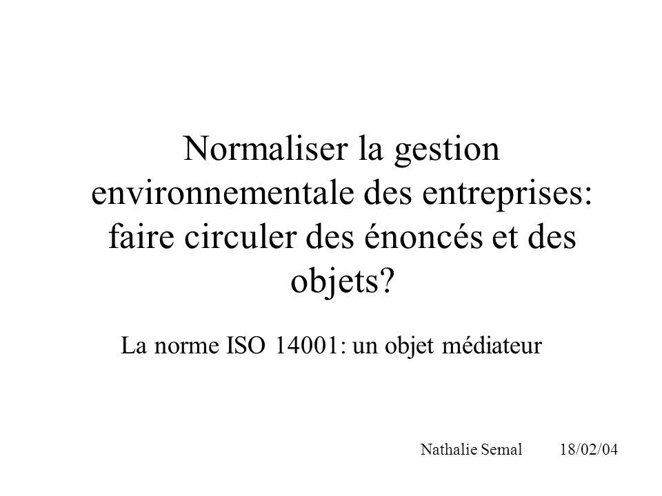Normaliser la gestion environnementale des entreprises: faire circuler des énoncés et des objets? La norme ISO 14001: un objet médiateur Nathalie Sema