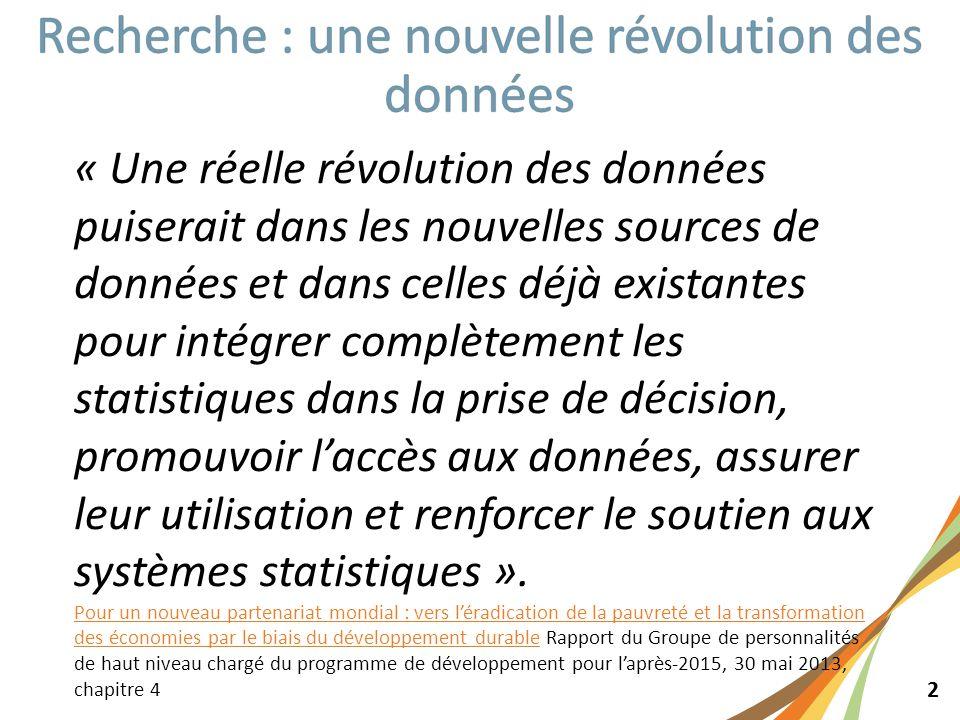 2 « Une réelle révolution des données puiserait dans les nouvelles sources de données et dans celles déjà existantes pour intégrer complètement les statistiques dans la prise de décision, promouvoir l'accès aux données, assurer leur utilisation et renforcer le soutien aux systèmes statistiques ».