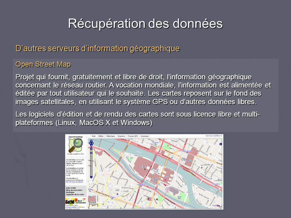Open Street Map Projet qui fournit, gratuitement et libre de droit, l'information géographique concernant le réseau routier.