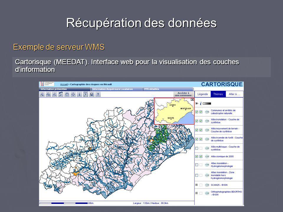 Cartorisque (MEEDAT). Interface web pour la visualisation des couches d'information Récupération des données Exemple de serveur WMS