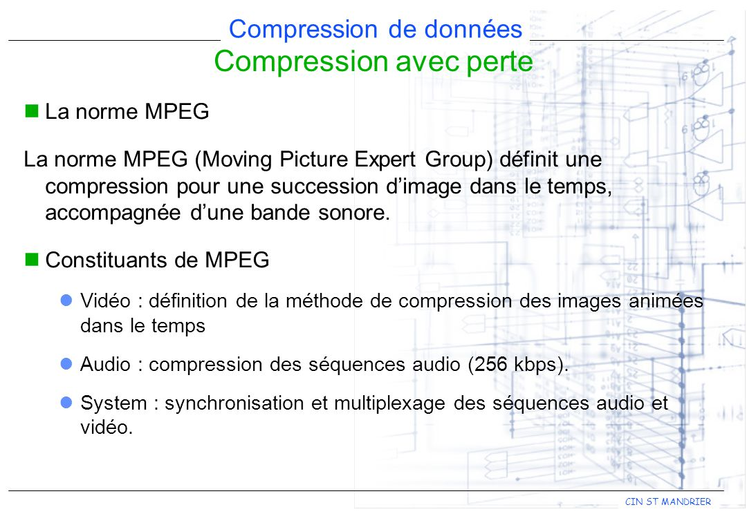 CIN ST MANDRIER Compression de données Compression avec perte La norme MPEG La norme MPEG (Moving Picture Expert Group) définit une compression pour u