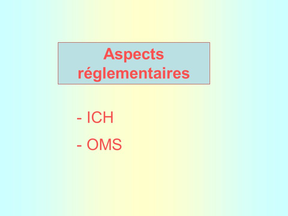 Aspects réglementaires - ICH - OMS