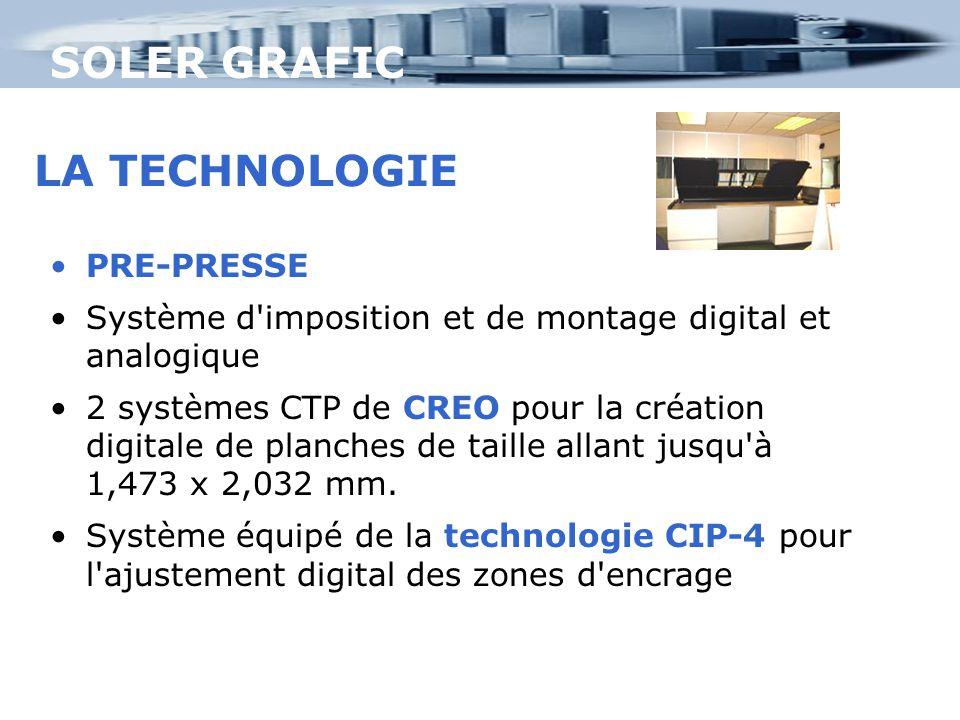SOLER GRAFIC PRE-PRESSE Système d imposition et de montage digital et analogique 2 systèmes CTP de CREO pour la création digitale de planches de taille allant jusqu à 1,473 x 2,032 mm.