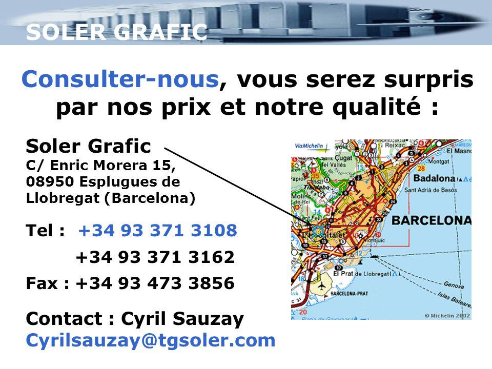 SOLER GRAFIC Consulter-nous, vous serez surpris par nos prix et notre qualité : Soler Grafic C/ Enric Morera 15, 08950 Esplugues de Llobregat (Barcelo