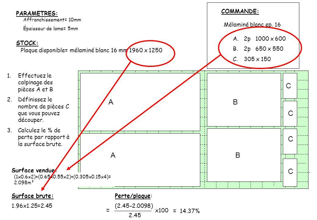 Affranchissement= 10mm Épaisseur de lame= 5mm A.2p 1000 x 600 B.2p 650 x 550 C.305 x 150 Mélaminé blanc ep. 16 COMMANDE: Plaque disponible= mélaminé b