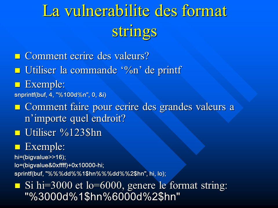 La vulnerabilite des format strings Comment ecrire des valeurs? Comment ecrire des valeurs? Utiliser la commande '%n' de printf Utiliser la commande '