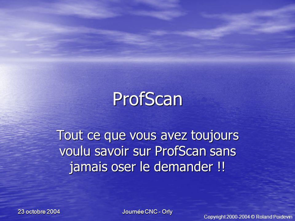 Journée CNC - Orly 23 octobre 2004 ProfScan Tout ce que vous avez toujours voulu savoir sur ProfScan sans jamais oser le demander !.