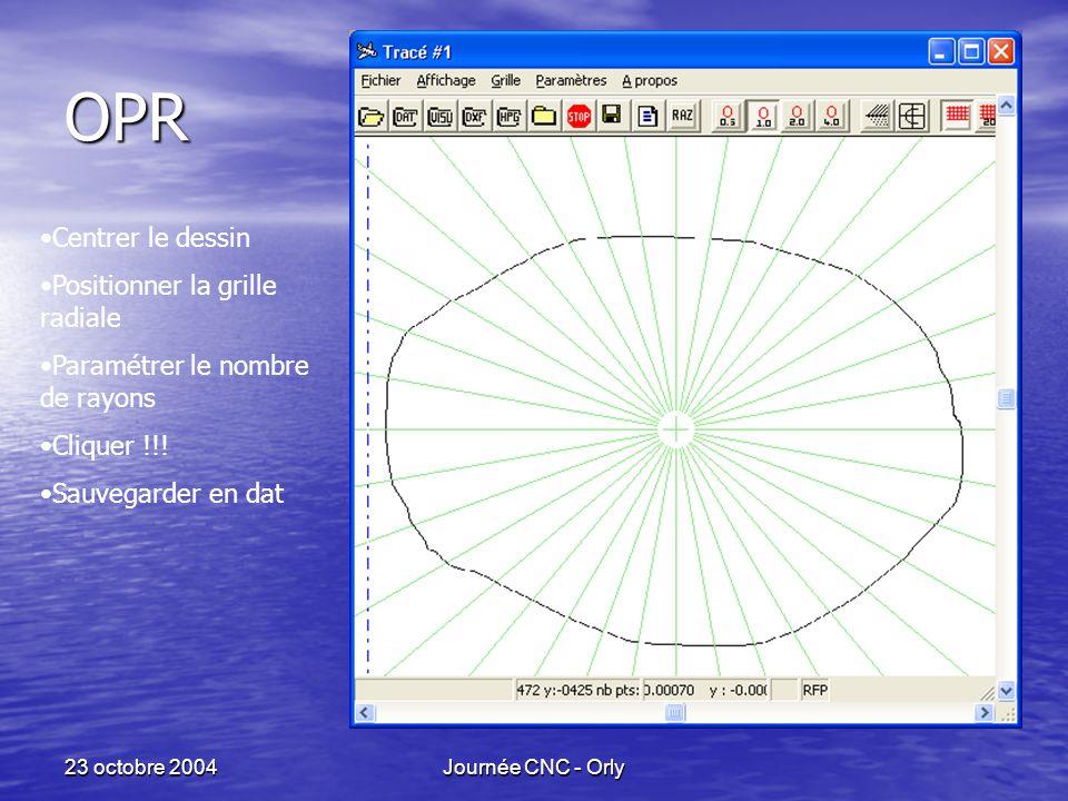 23 octobre 2004Journée CNC - Orly OPR Centrer le dessin Positionner la grille radiale Paramétrer le nombre de rayons Cliquer !!.
