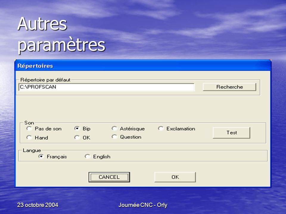23 octobre 2004Journée CNC - Orly Autres paramètres Valeurs par défaut Mémorisées dans la base de registre