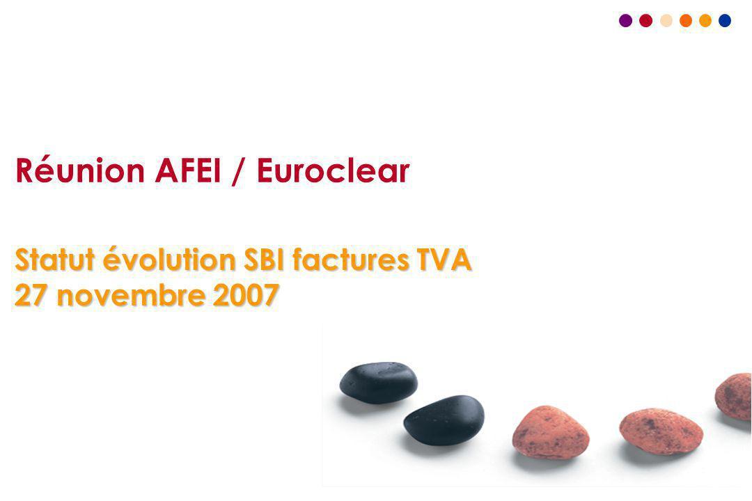 1 Réunion AFEI / Euroclear Statut évolution SBI factures TVA 27 novembre 2007
