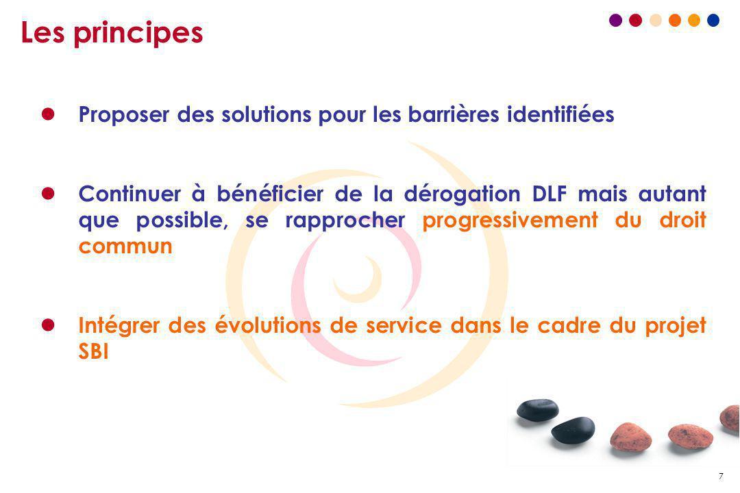 7 Les principes l Proposer des solutions pour les barrières identifiées l Continuer à bénéficier de la dérogation DLF mais autant que possible, se rap