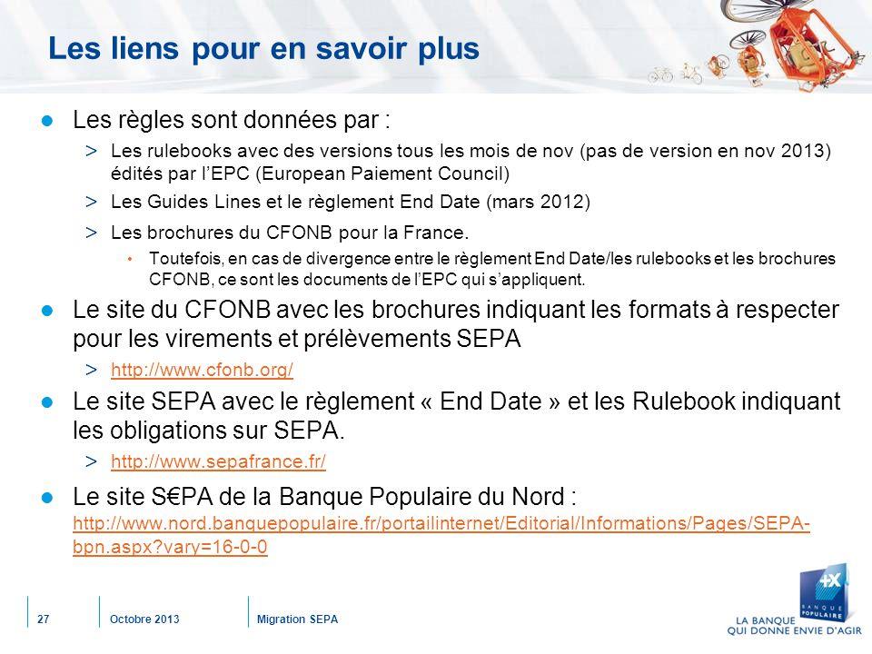 Octobre 2013Migration SEPA27 Les liens pour en savoir plus Les règles sont données par : > Les rulebooks avec des versions tous les mois de nov (pas d