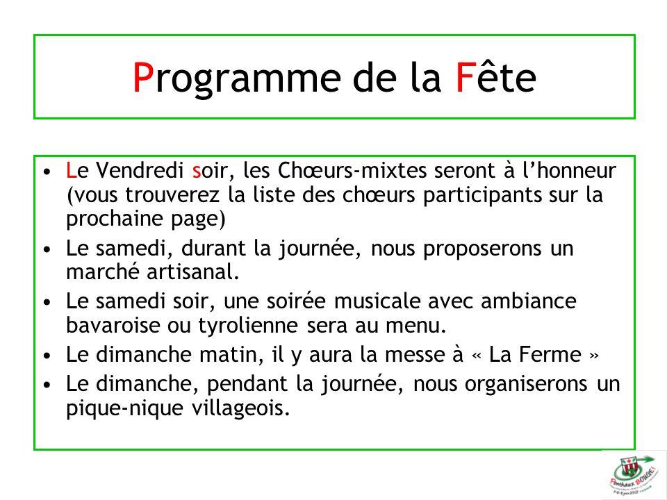 Programme de la Fête Le Vendredi soir, les Chœurs-mixtes seront à l'honneur (vous trouverez la liste des chœurs participants sur la prochaine page) Le samedi, durant la journée, nous proposerons un marché artisanal.