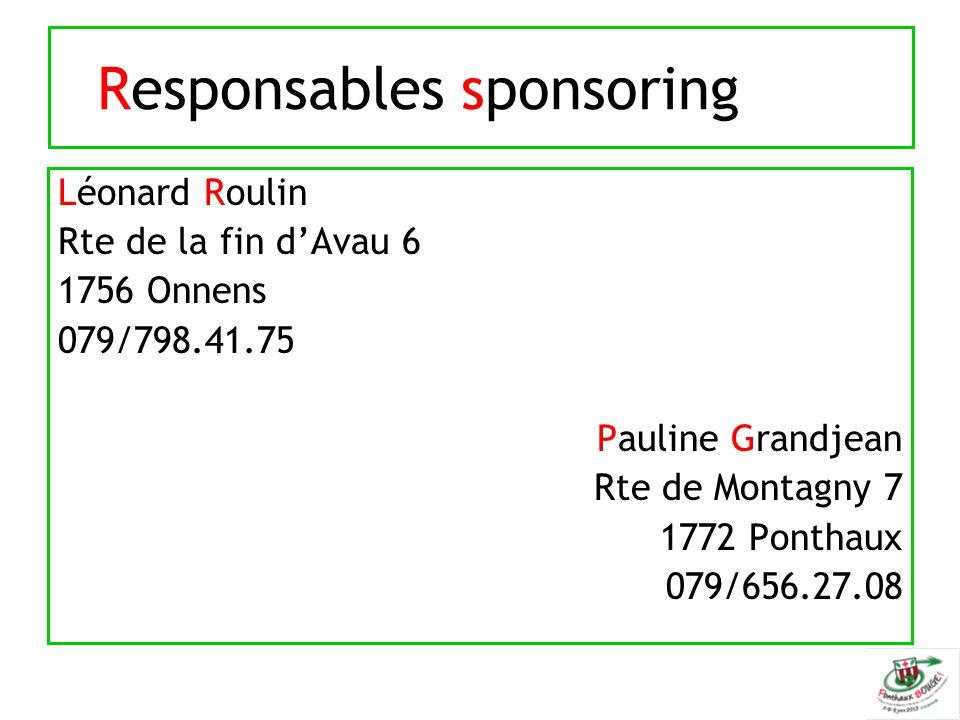 Responsables sponsoring Léonard Roulin Rte de la fin d'Avau 6 1756 Onnens 079/798.41.75 Pauline Grandjean Rte de Montagny 7 1772 Ponthaux 079/656.27.0