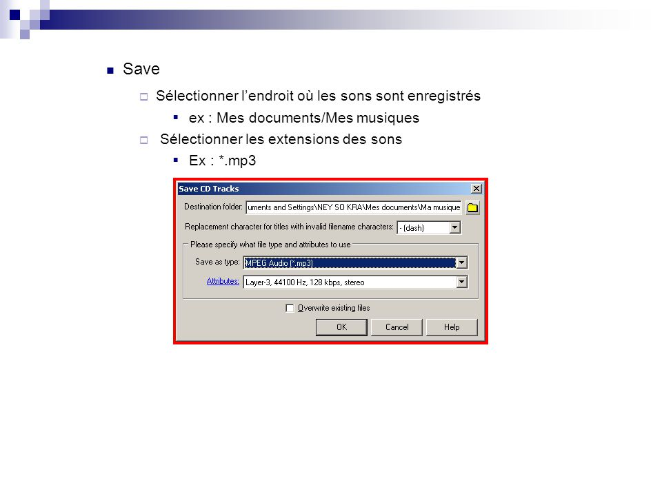 CD audio, CD mp3, CD, DVD, Vidéo CD CD mp3, DVD, CD CD mp3, DVD, CD  Insertion le CD ou le DVD dans le lecteur  Window explorer  Sélectionner les sons  Copier – coller dans son répertoire sur la disque dur CD Audio CD Audio  Sauvegarder le son en utilisant Gold Wave 10.0  Tool – Cd reader – sélection des sons - Save