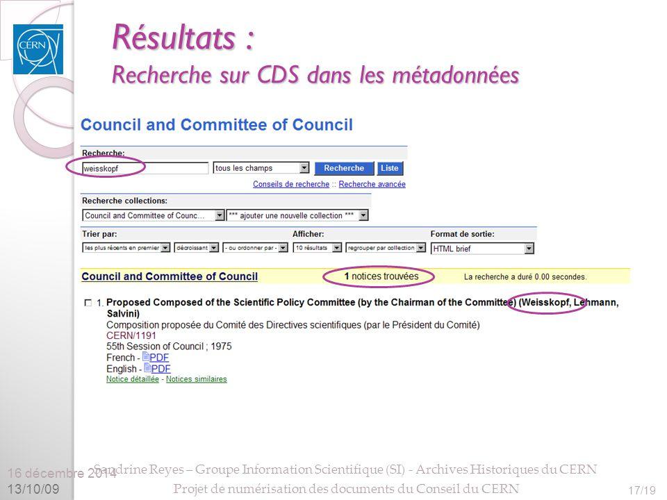 16 décembre 2014 13/10/09 Sandrine Reyes – Groupe Information Scientifique (SI) - Archives Historiques du CERN Projet de numérisation des documents du Conseil du CERN 17/19 Résultats : Recherche sur CDS dans les métadonnées