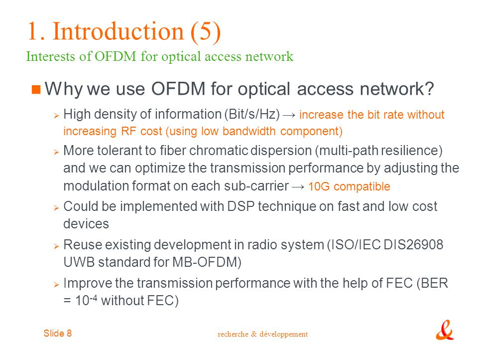 recherche & développement Slide 9 Outline Introduction  Contexte Experimentation  Low-cost MB-OFDM for remote modulation of colorless ONU  Direct modulation of DFB laser at a bit rate of 10Gbit/s Conclusion 1 2 3